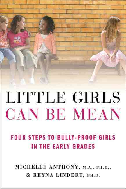 Little Girls Can Be Mean By Anthony, Michelle/ Lindert, Reyna, Ph.D.