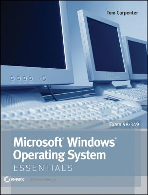 Microsoft Windows Operating System Essentials By Carpenter, Tom